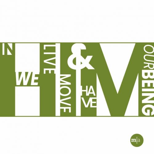In Him we Live we Move & have our Being